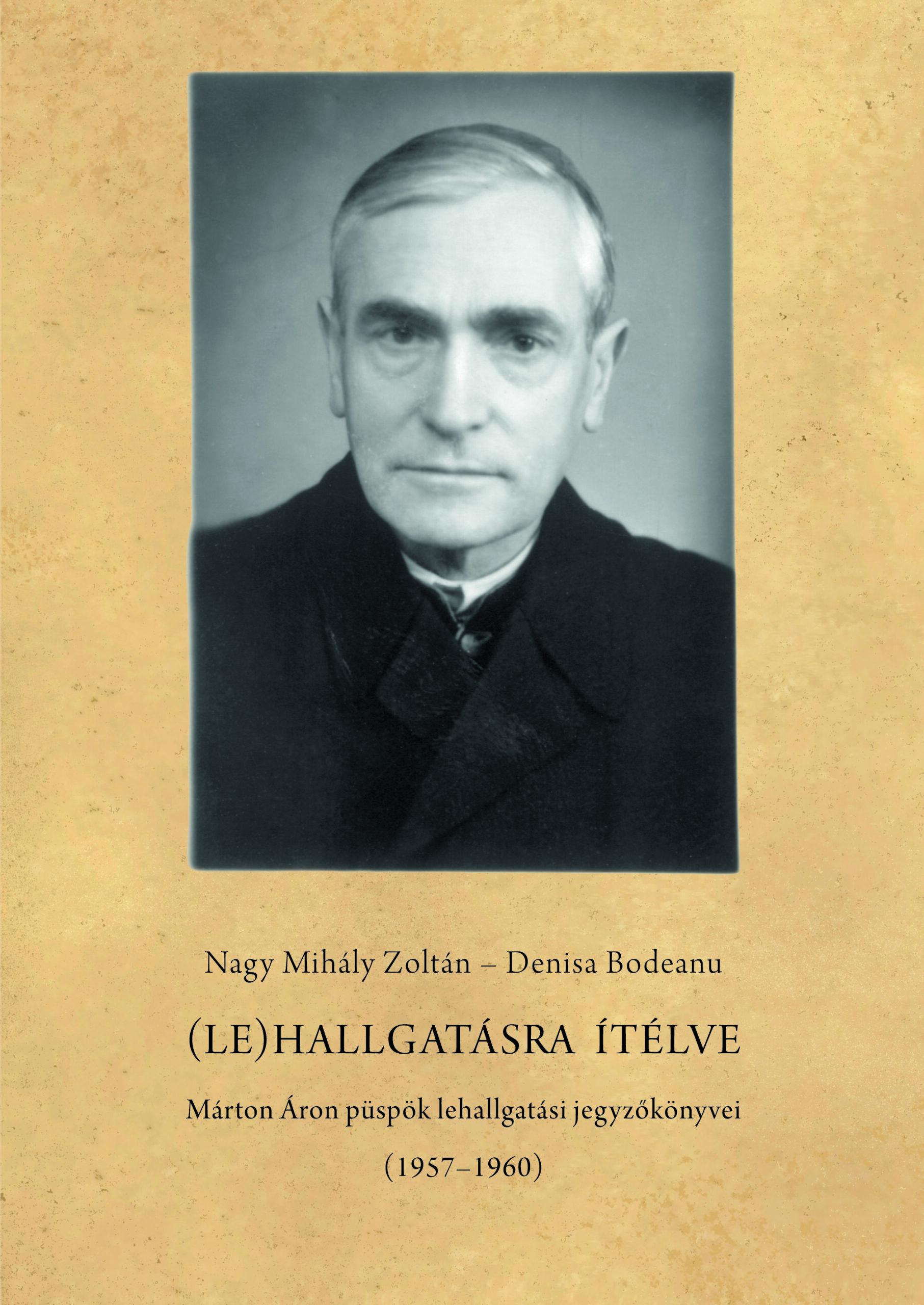 (Le)hallgatásra ítélve. Márton Áron püspök lehallgatási jegyzőkönyvei (1957-1960)