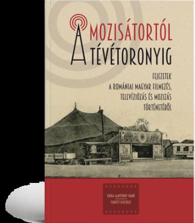 Fejezetek a romániai magyar filmezés, televiziózás és mozizás történetéből